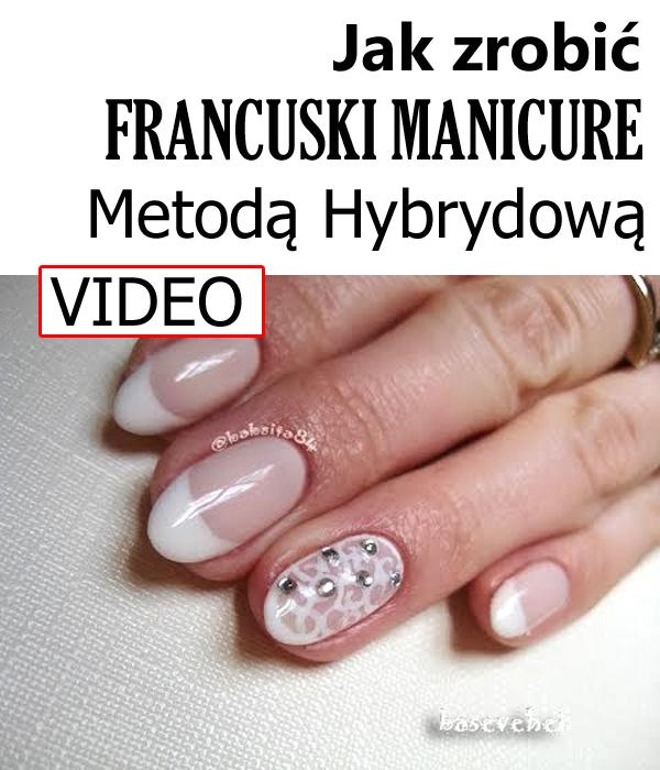 Jak Zrobić Francuski Manicure Metodą Hybrydową