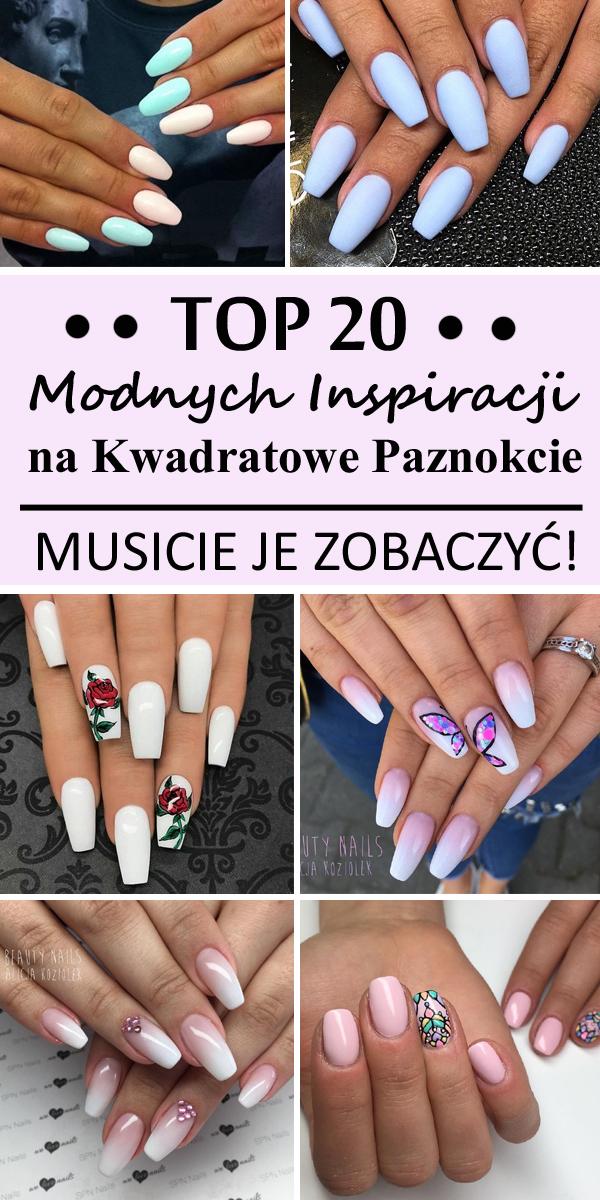 Top 20 Modnych Inspiracji Na Kwadratowe Paznokcie