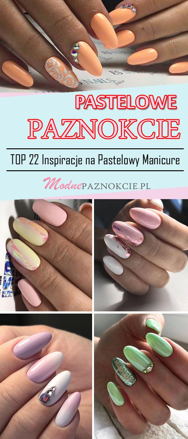 Top 22 Swietne Inspiracje Na Pastelowy Manicure Idealny Na Ten